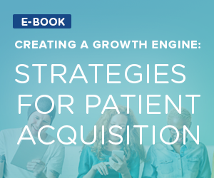 Creating a Growth Engine: Strategies for Patient Acquisition