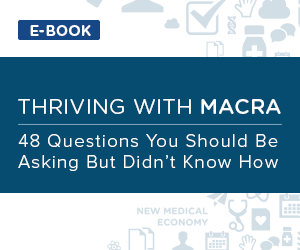 Thriving with MACRA - 48 Questions You Should Be Asking But Didn't Know How